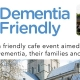 Dementia friendly cafe