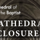 Cathedral Closures 8-10th February